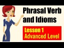 Phrasal Verbs and Idioms in English Advanced Level Lesson 1