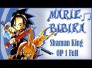 Shaman King OP 1 Oversoul Marie Bibika Russian Full-Version