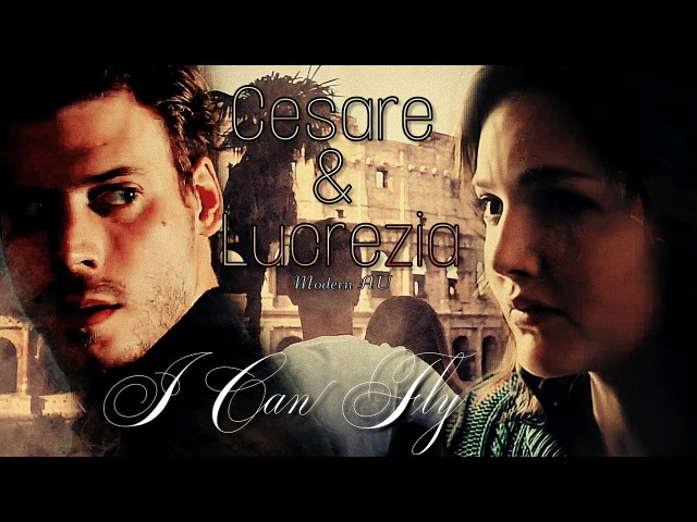 Cesare Lucrezia || I Can Fly (Modern AU - The Borgias Tribute)