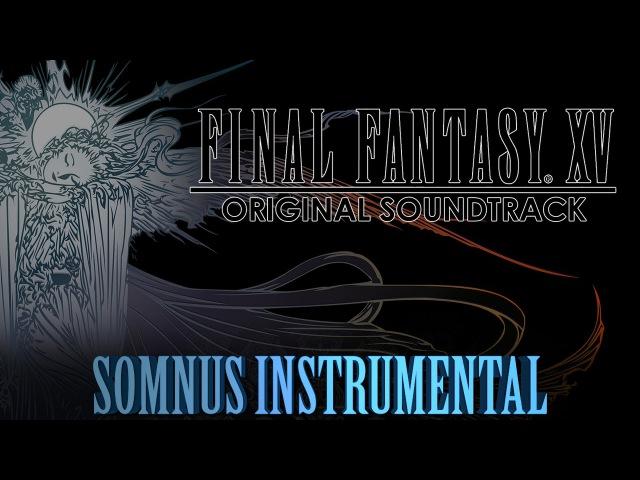 FINAL FANTASY XV OST - Somnus Instrumental