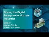 Driving the Digital Enterprise for discrete industries  26 April 2017 - 100 pm