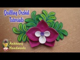 QUILLING ORCHID TUTORIALS  DIY  PAPER ORCHID