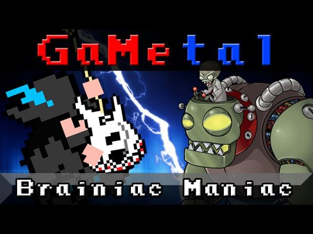 Brainiac Maniac [Dr. Zomboss Theme] (Plants vs Zombies) - GaMetal Remix