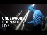 Underworld Born Slippy Live in Berlin