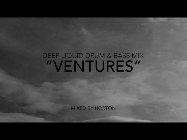 Ventures ~ Deep Liquid Drum Bass Mix