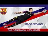 PACO SEDANO  FC Barcelona Futsal Goalkeeper  Best Futsal Goalkeeper