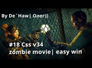 18 Css v34 - zombie movie| easy win