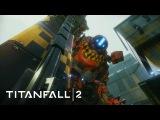 Titanfall 2 и его Титаны — трейлер