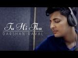 Tu Hi Tha Darshan Raval U Me Aur Ghar Simran Kaur Mundi and Omkar Kapoor