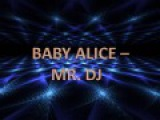 Baby Alice - Mr. DJ