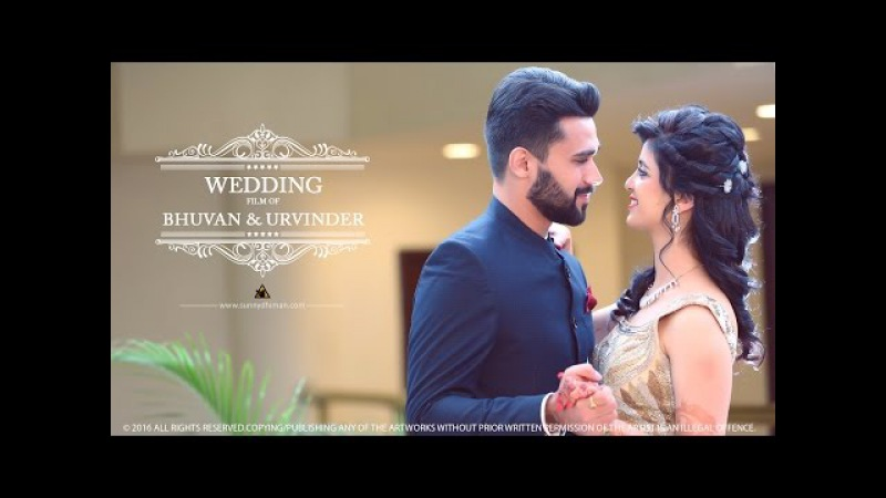 2016 | BHUVAN URVINDER | A Wedding to Remember | Chandigarh | SUNNY DHIMAN PHOTOGRAPHY
