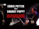 Chris Potter with Snarky Puppy - Lingus AUDIO RECORDED DIRECTLY FROM MIXER AND MULTICAMERA SHOOT