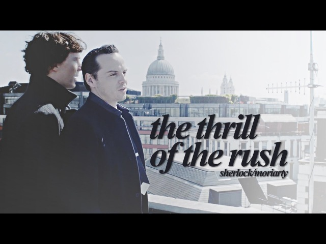 Sherlock moriarty the thrill of the rush