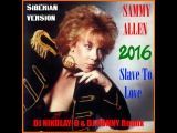 SAMMY ALLEN - Slave To Love(DJ NIKOLAY-D &amp DJ RONNY Remix 2016)(SIBERIAN VERSION)
