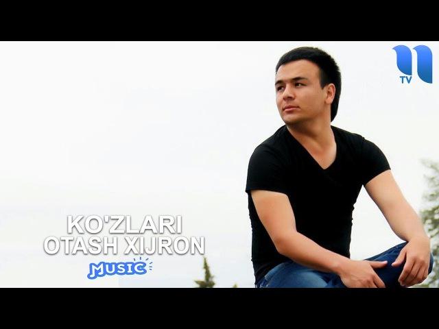 Otash Xijron - Ko'zlari | Оташ Хижрон - Кўзлари (music version)