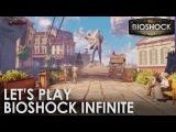 Let's Play BioShock Infinite