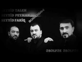 Seyyid Taleh & Seyyid Peyman & Seyyid Fariq - Ebelfez Ebelfez Mersiyye 2016