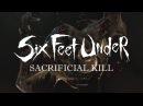Six Feet Under Sacrificial Kill OFFICIAL