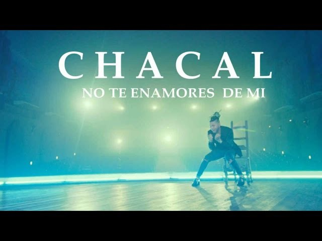CHACAL - NO TE ENAMORES DE MI [OFFICIAL VIDEO]