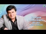Bahodir Mamajonov - Oy qiz | Баходир Мамажонов - Ой киз (music version) 2016