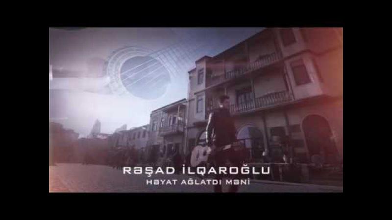 Resad ilqaroglu - Heyat Aglatdi Meni (Klip 2017)