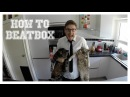 HOW TO BEATBOX - TAYLOR'S TOP TIPS