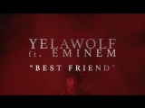 Yelawolf - Best Friend (ft. Eminem)