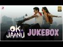 OK Jaanu Jukebox – Aditya Roy Kapur | Shraddha Kapoor | | Gulzar