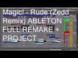 Magic! - Rude (Zedd Remix) ABLETON FULL REMAKE + PROJECT