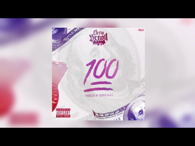 Chris Benoit - 100 [Prod By Hunnid Beatz] (Official Audio)