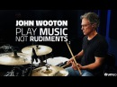 John Wooton Play Music Not Rudiments FULL DRUM LESSON Drumeo
