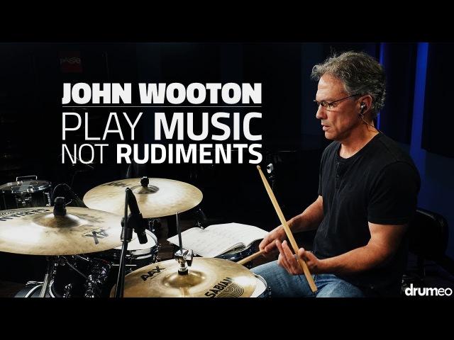 John Wooton: Play Music, Not Rudiments - FULL DRUM LESSON (Drumeo)