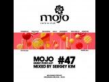 MOJO MUSIC PODCAST #47  MIXED by SERGEY KIM