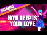 Just Dance Unlimited How Deep Is Your Love by Calvin Harris &amp Disciples - Official Gameplay US