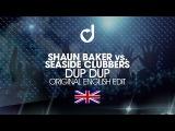 Shaun Baker vs. Seaside Clubbers DUP DUP (Original English Edit)