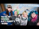 A.V. Undercover Tacocat covers Katy Perrys Roar