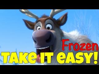 Фраза TAKE IT EASY! из мультфильма Холодное Сердце / Frozen