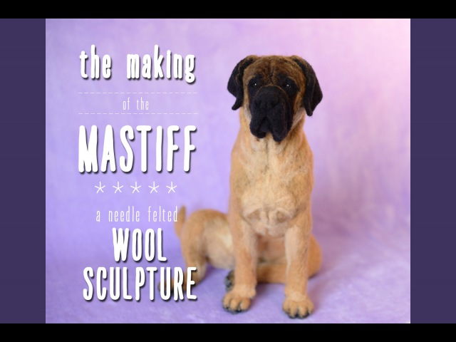 Making the Needle Felted Mastiff Time Lapse Video