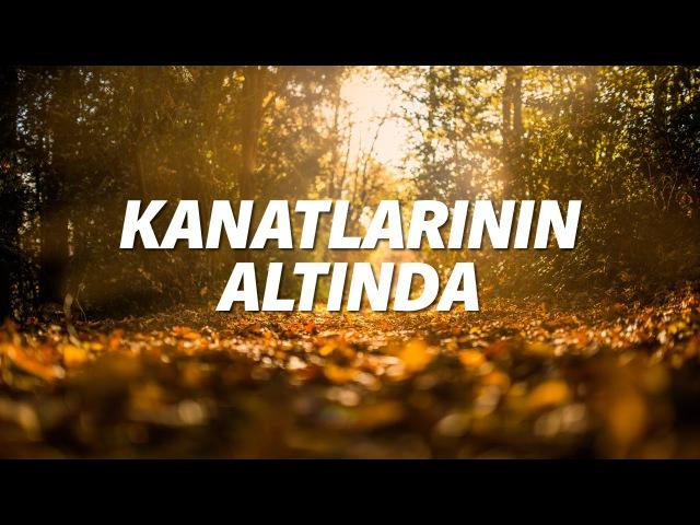Kanatlarının Altında - Türkçe Hristiyan İlahisi