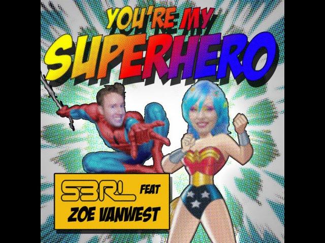 You're My Superhero - S3RL feat Zoe VanWest