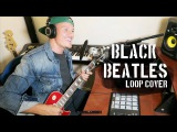 BLACK BEATLES (Tyler Ward Loop Cover) - Rae Sremmurd, Gucci Mane  Day 6