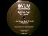 Aaron Carl - My House (Dub O' Funk)