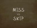 Miss vs. Skip