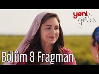 Yeni Gelin 8. Bölüm Fragman