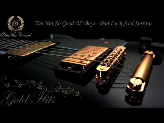 The Not So Good Ol´ Boys - Bad Luck And Sorrow