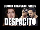 Google Translate Sings Despacito (PARODY Luis Fonsi &amp Daddy Yankee ft. Justin Bieber)