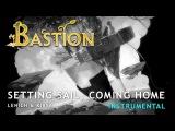 Bastion  Setting Sail, Coming Home (Instrumental version)