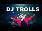 DJ's that Trolled the Crowd