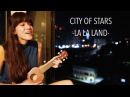 City of Stars LA LA LAND Ukulele Cover