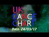 UK TOP 40 - Dance Singles Chart + UK Dance Shazam Chart (24032017)